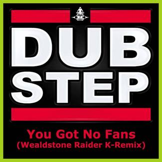 You Got No Fans (Wealdstone Raider Dubstep K-Remix) – Single Release – OUT NOW ON ITUNES